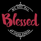 Blessed by Jesus Christ Design by Kelsorian
