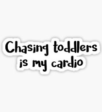Chasing Toddlers is My Cardio Sticker