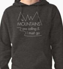 The mountains are calling and I must go Pullover Hoodie