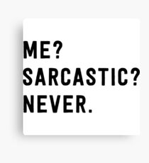 Me? Sarcastic? Never. Canvas Print