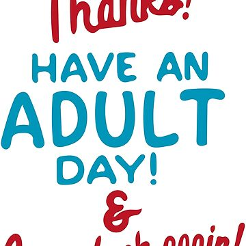 Have An Adult Day! by JeffClark