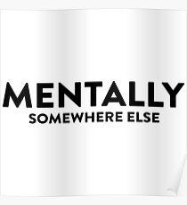 Mentally somewhere else Poster
