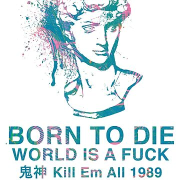 Born to Die / World is a Fuck (Tropical) by CoolDad420