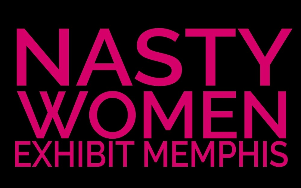 Nasty Women Exhibit Memphis by pukachelle