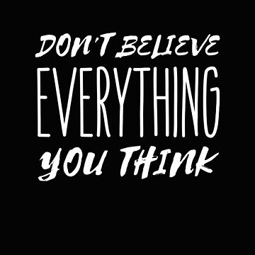 Don't Believe Everything You Think by smm2276