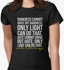 Darkness Cannot Drive Out Darkness Women's Fitted T-Shirt