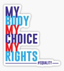My Body My Choice My Rights Sticker
