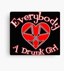 Every Body Loves a Drunk Girl Canvas Print