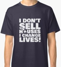 Realtor Real Estate Agent I Dont Sell Houses I Change Lives Classic T-Shirt