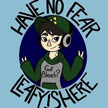 Have No Fear, Leafyishere by TheGFig