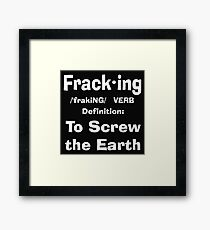 Fracking definition to screw the earth Framed Print
