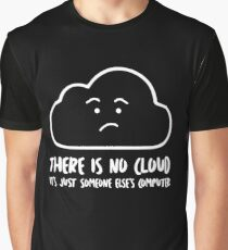 There Is No Cloud, It's Just Someone Else's Computer  Graphic T-Shirt