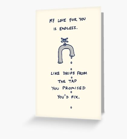 Love. Endless. Like a broken tap. Greeting Card