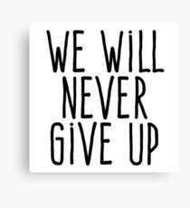 We will never give up Canvas Print