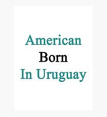 American Born In Uruguay  Photographic Print