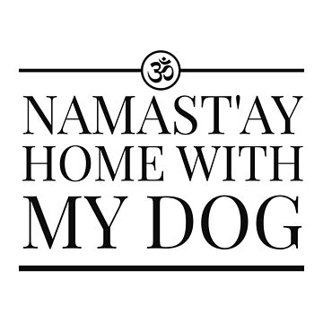 Namast'ay home with my dog by champion-13