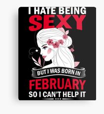 I hate being sexy but I was born in February Metal Print