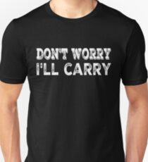 Don't worry, I'll carry Unisex T-Shirt