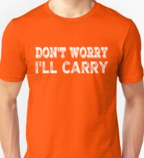 Don't worry, I'll carry T-Shirt