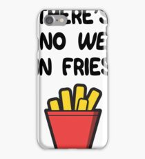 There's no WE in Fries iPhone Case/Skin