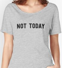 Not today Women's Relaxed Fit T-Shirt