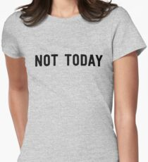 Not today Women's Fitted T-Shirt