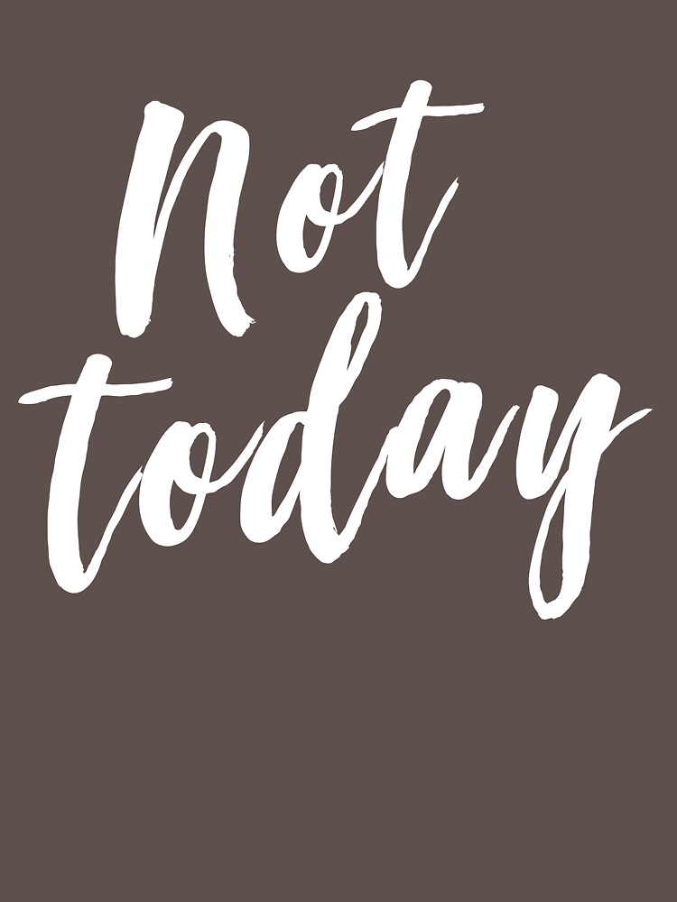 Not today by bravos