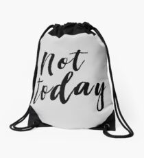 Not today Drawstring Bag