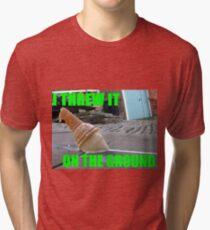 I Threw It On The Ground Tri-blend T-Shirt