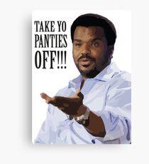 Take Yo Panties OFF - Craig Robinson Canvas Print