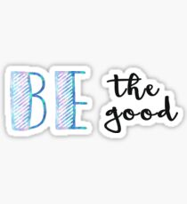 Be the Good Quote Opal Sticker