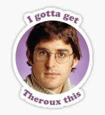 Louis Theroux –I gotta get Theroux this Sticker