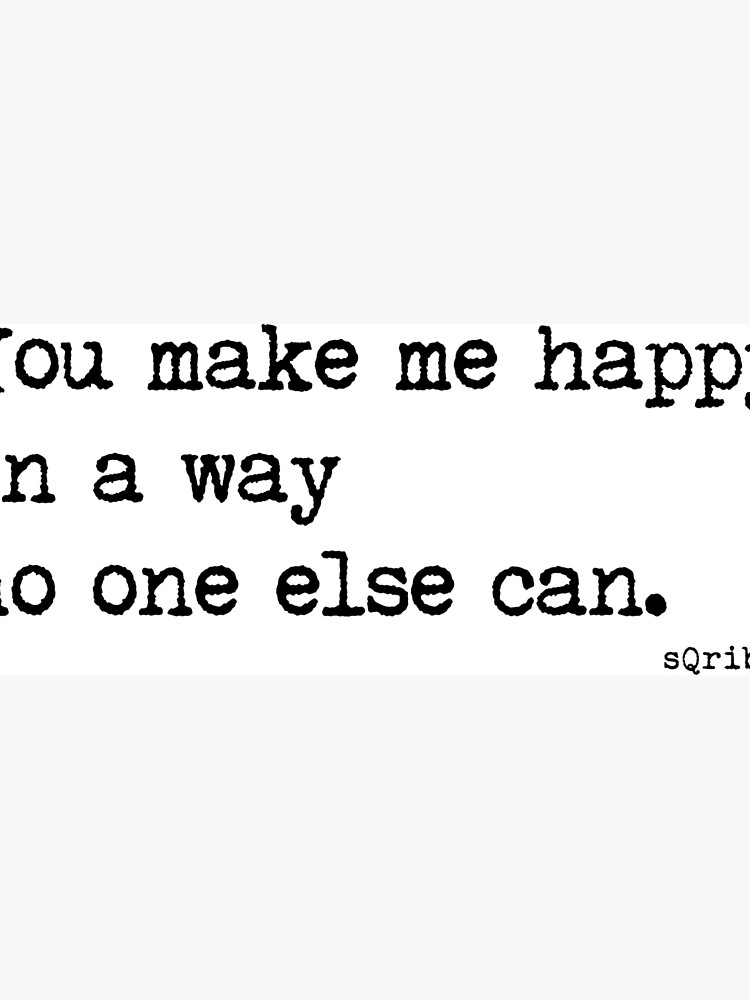 You Make Me Happy In A Way No One Else Can Romantic Quote Great