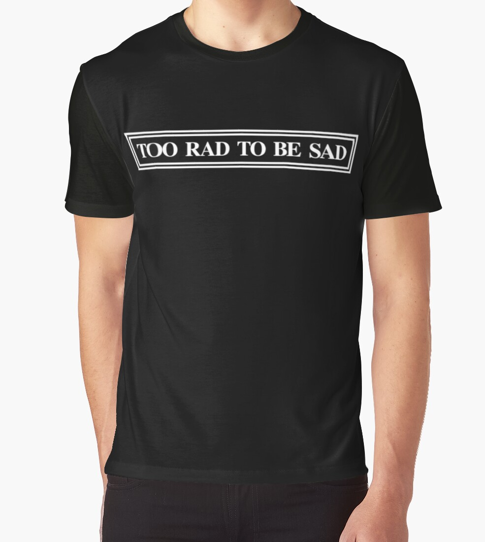 Black t shirt express - Too Rad To Be Sad By Express Yourself