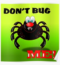 Don't bug me Spider Poster