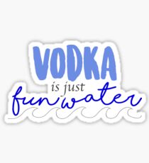 Vodka is just Fun Water !! Sticker