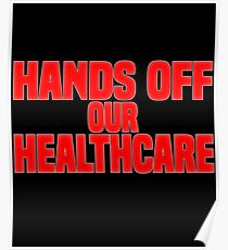 Hands Off Our Healthcare Poster