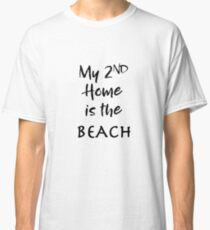 My Second Home is the Beach Classic T-Shirt