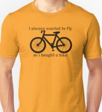 I always Wanted To Fly, So I bought a bike Unisex T-Shirt