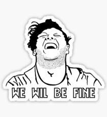 We Wil Be Fine Sticker