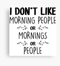 I Don't Like Morning People Canvas Print