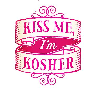 Kiss me, I'm Kosher by Fifty-TwoWeeks