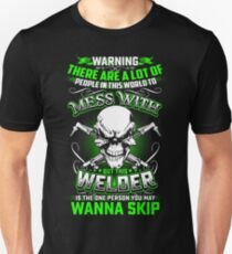 but this WELDER is the one person you may wanna skip T-Shirt