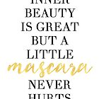 INNER BEAUTY IS GREAT BUT A LITTLE MASCARA NEVER HURT - fashion quote by deificusArt