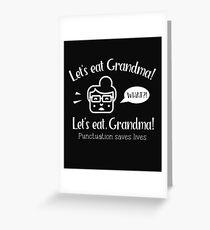 Let's Eat Grandma! What?! Let's Eat, Grandma! Punctuation Saves Lives - Cartoon Grandma - Funny Grandma Greeting Card