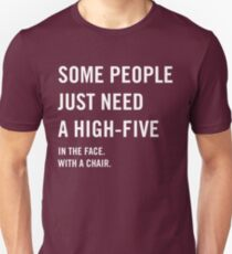 Some people just need a high-five in the face with a chair T-Shirt