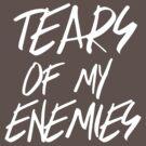 Tears of my enemies by bravos