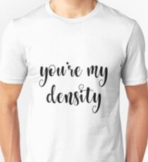 You're my density T-Shirt