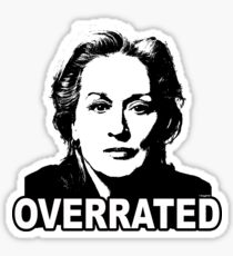 Meryl Streep: Overrated Sticker