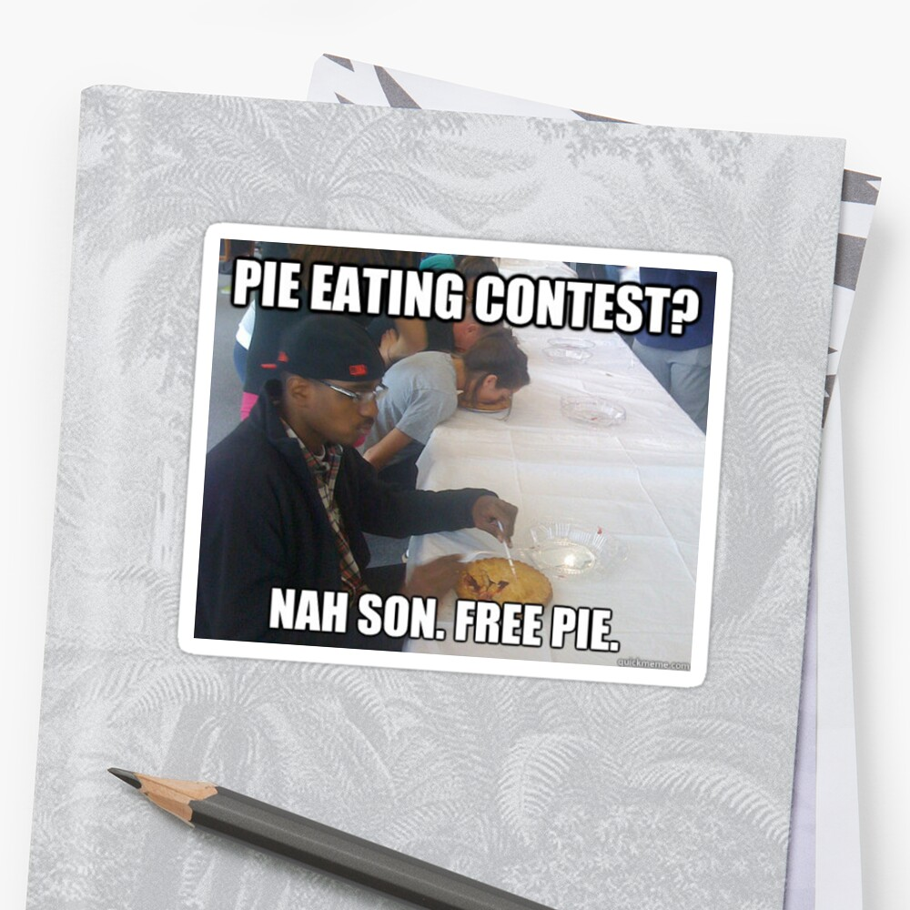 Pie Eating Contest Nah Son Free Pie Meme Stickers By